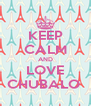 KEEP CALM AND LOVE CHUBALO  - Personalised Poster A4 size