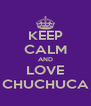 KEEP CALM AND LOVE CHUCHUCA - Personalised Poster A4 size