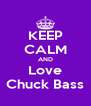 KEEP CALM AND Love Chuck Bass - Personalised Poster A4 size