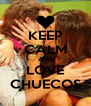 KEEP CALM AND LOVE CHUECOS - Personalised Poster A4 size