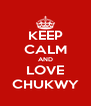 KEEP CALM AND LOVE CHUKWY - Personalised Poster A4 size