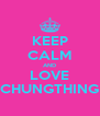 KEEP CALM AND LOVE CHUNGTHING - Personalised Poster A4 size