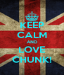 KEEP CALM AND LOVE CHUNK! - Personalised Poster A4 size