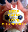 KEEP CALM AND  LOVE CHURCHILL! - Personalised Poster A4 size