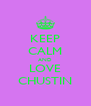 KEEP CALM AND LOVE CHUSTIN - Personalised Poster A4 size