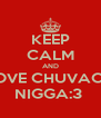 KEEP CALM AND LOVE CHUVACA NIGGA:3  - Personalised Poster A4 size