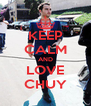 KEEP CALM AND LOVE CHUY - Personalised Poster A4 size
