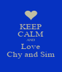 KEEP CALM AND Love Chy and Sim - Personalised Poster A4 size