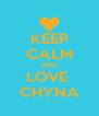 KEEP CALM AND LOVE  CHYNA - Personalised Poster A4 size