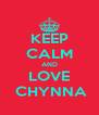 KEEP CALM AND LOVE  CHYNNA - Personalised Poster A4 size
