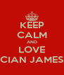 KEEP CALM AND LOVE CIAN JAMES - Personalised Poster A4 size
