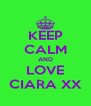 KEEP CALM AND LOVE CIARA XX - Personalised Poster A4 size