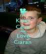 Keep Calm And Love Ciaran - Personalised Poster A4 size
