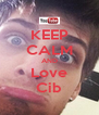 KEEP CALM AND Love Cib - Personalised Poster A4 size