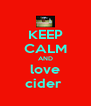 KEEP CALM AND love cider  - Personalised Poster A4 size