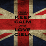 KEEP CALM AND LOVE CIELA - Personalised Poster A4 size