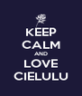 KEEP CALM AND LOVE CIELULU - Personalised Poster A4 size