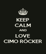 KEEP CALM AND LOVE CIMO RÖCKER - Personalised Poster A4 size