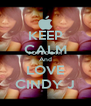 KEEP CALM And LOVE CINDY J - Personalised Poster A4 size