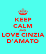 KEEP CALM AND LOVE CINZIA D'AMATO - Personalised Poster A4 size