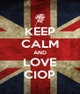 KEEP CALM AND LOVE CIOP - Personalised Poster A4 size