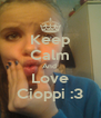 Keep Calm And  Love Cioppi :3 - Personalised Poster A4 size