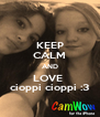 KEEP CALM AND LOVE  cioppi cioppi :3 - Personalised Poster A4 size