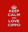 KEEP CALM AND LOVE CIPPO - Personalised Poster A4 size