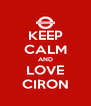 KEEP CALM AND LOVE CIRON - Personalised Poster A4 size
