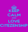 KEEP CALM AND LOVE CITEZENSHIP - Personalised Poster A4 size