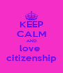 KEEP CALM AND love  citizenship - Personalised Poster A4 size