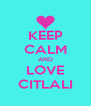 KEEP CALM AND LOVE CITLALI - Personalised Poster A4 size