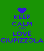 KEEP CALM AND LOVE CIUPIZZOLA - Personalised Poster A4 size