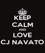 KEEP CALM AND LOVE CJ NAVATO - Personalised Poster A4 size