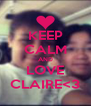 KEEP CALM AND LOVE CLAIRE<3 - Personalised Poster A4 size