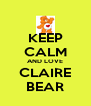 KEEP CALM AND LOVE CLAIRE BEAR - Personalised Poster A4 size