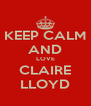 KEEP CALM AND LOVE CLAIRE LLOYD - Personalised Poster A4 size