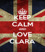 KEEP CALM AND LOVE CLARA - Personalised Poster A4 size