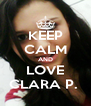 KEEP CALM AND LOVE CLARA P.  - Personalised Poster A4 size
