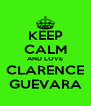 KEEP CALM AND LOVE CLARENCE GUEVARA - Personalised Poster A4 size