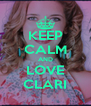 KEEP CALM AND LOVE CLARI - Personalised Poster A4 size