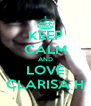 KEEP CALM AND LOVE CLARISA H - Personalised Poster A4 size