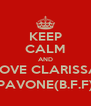 KEEP CALM AND LOVE CLARISSA PAVONE(B.F.F) - Personalised Poster A4 size