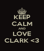 KEEP CALM AND LOVE CLARK <3 - Personalised Poster A4 size