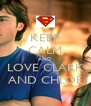 KEEP CALM AND LOVE CLARK AND CHLOE - Personalised Poster A4 size