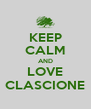 KEEP CALM AND LOVE CLASCIONE - Personalised Poster A4 size
