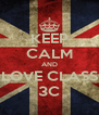 KEEP CALM AND LOVE CLASS 3C - Personalised Poster A4 size