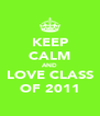 KEEP CALM AND LOVE CLASS OF 2011 - Personalised Poster A4 size