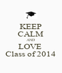 KEEP CALM AND LOVE  Class of 2014 - Personalised Poster A4 size