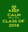KEEP CALM AND LOVE CLASS OF  2019 - Personalised Poster A4 size